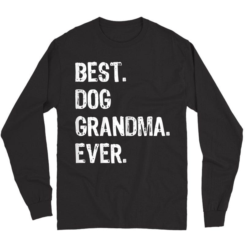 Best Dog Grandma Ever Funny Grandmother Gift T-shirt Long Sleeve T-shirt