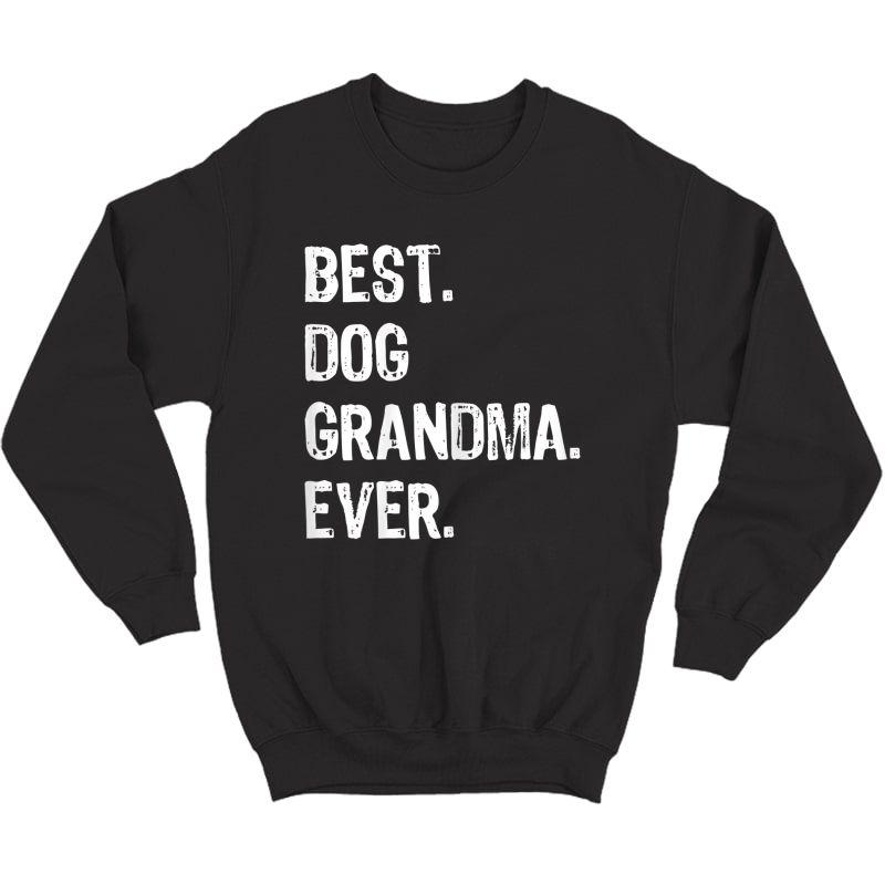Best Dog Grandma Ever Funny Grandmother Gift T-shirt Crewneck Sweater