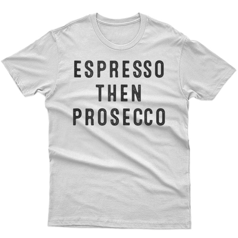Espresso Then Prosecco T-shirt For Her, Coffee Shirt Tank Top