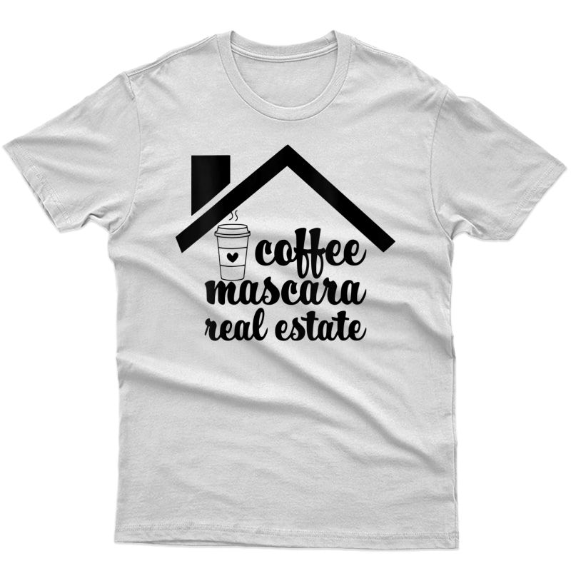Real Estate Agent Gift Coffee Broker Realtor Mascara Makeup T-shirt