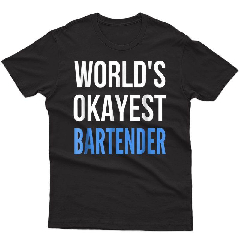 World's Okayest Bartender T-shirt   Funny Bartending Gift