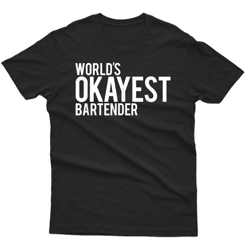 World's Okayest Bartender T-shirt